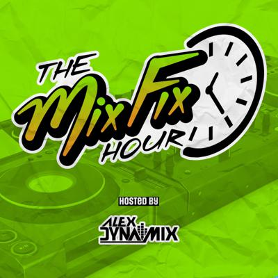The Mix Fix Hour Hosted By Alex Dynamix
