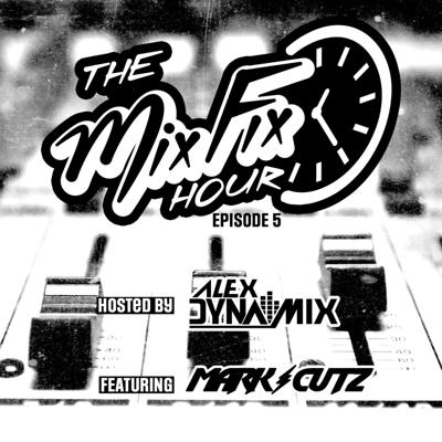 Cover art for The Mix Fix Hour Hosted By Alex Dynamix - Episode 5 Feat. Mark Cutz