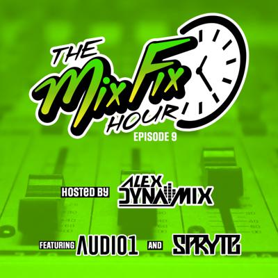 Cover art for The Mix Fix Hour Hosted By Alex Dynamix - Episode 9 Feat. Audio1 & Spryte