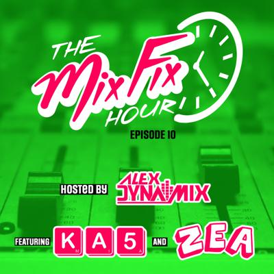 Cover art for The Mix Fix Hour Hosted By Alex Dynamix - Episode 10 ft. KA5 & Zea