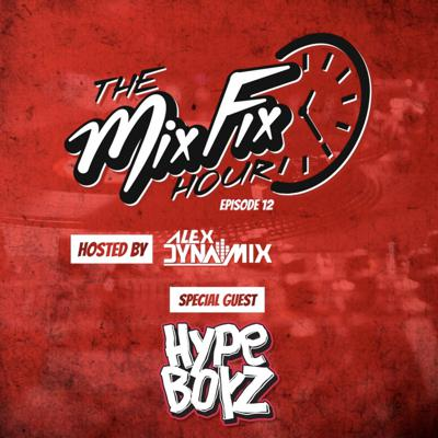 Cover art for Episode 12: The Mix Fix Hour Hosted By Alex Dynamix - Episode 12 Special Guest Hype Boyz