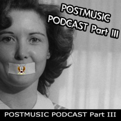 Cover art for POSTMUSIC PODCAST Part III May 2011