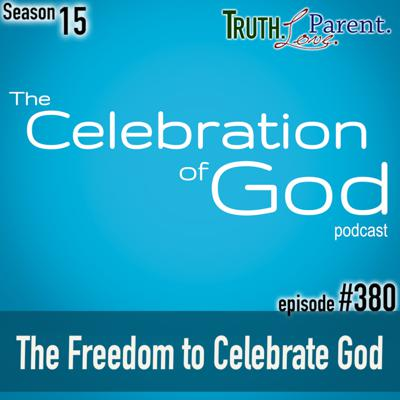 Cover art for TLP 380 (COG 4): The Freedom to Celebrate God
