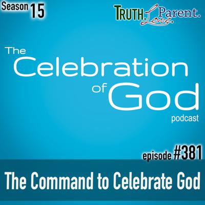 Cover art for TLP 381 (COG 5): The Command to Celebrate God