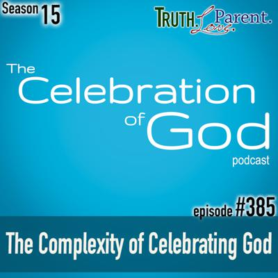 Cover art for TLP 385 (COG 9): The Complexity of Celebrating God