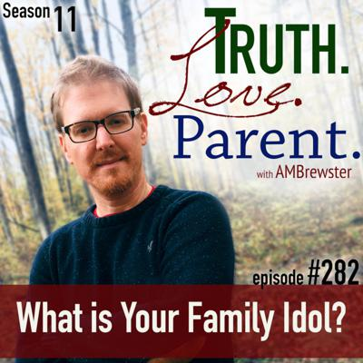 TLP 282: What Is Your Family Idol?