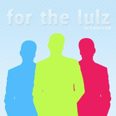 For the lulz is a podcast that used to take place in cody's car on the way to school. But after the Episode 2, we decided it would be best to record in a