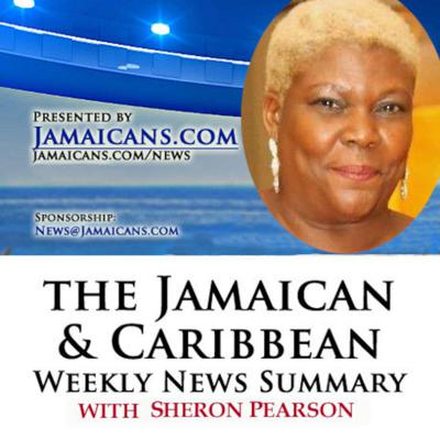 Cover art for Listen to the Podcast of The Jamaica & Caribbean Weekly News Summary for the week ending February 26 2021