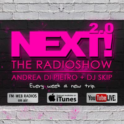 Next Radioshow's Podcast Selected and Mixed by Dj Skip & Andrea Di Pietro