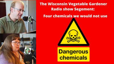 Cover art for Segment 2 of S4E12 Four chemical we would not use - The Wisconsin Vegetable Gardener radio show