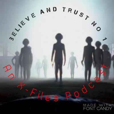 Believe and Trust No 1 /// An X-Files Podcast