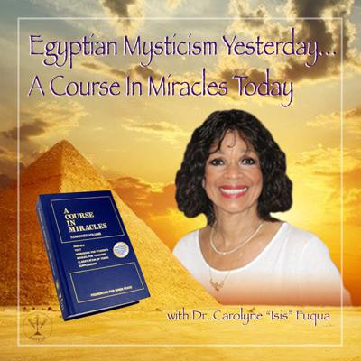 Egyptian Mysticism Yesterday…   A Course in Miracles Today
