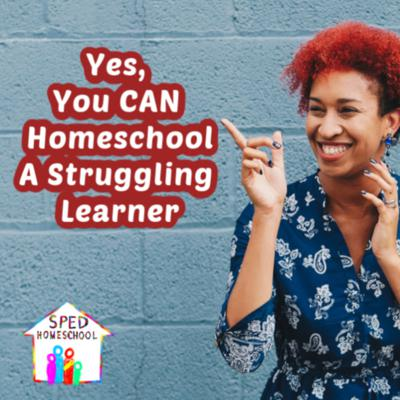 Cover art for Yes, You CAN Homeschool A Struggling Learner