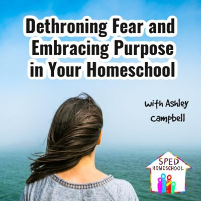 Cover art for Dethroning Fear and Embracing Purpose in Your Homeschool