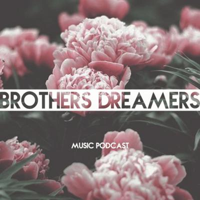 Brothers Dreamers - Music Podcast 014