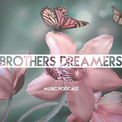 Brothers Dreamers - Music Podcast 011