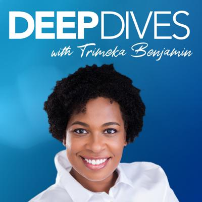 Deep Dives Podcast With Trimeka Benjamin