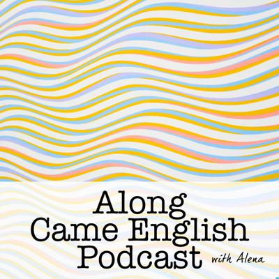 Along Came English Podcast