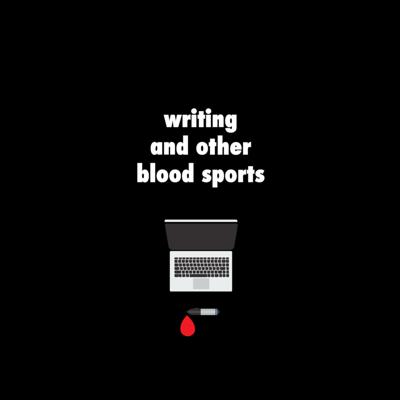 Writing and Other Blood Sports