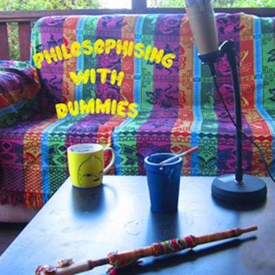 Philosophising With Dummies' Podcast
