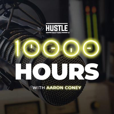 10,000 Hours with Aaron Coney