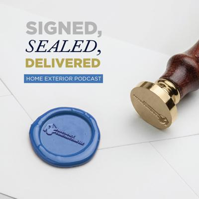 Signed, Sealed, Delivered - Home Exteriors Podcast