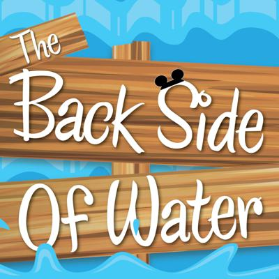 The Backside Of Water - A Disneyland History Podcast