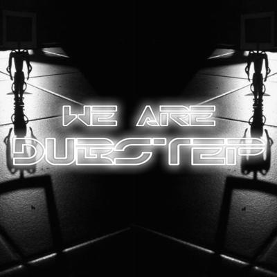 WE ARE DUBSTEP