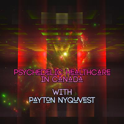 Cover art for Episode 121: Psychedelic Healthcare in Canada with Payton Nyquvest