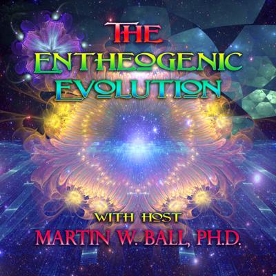 Welcome to the Entheogenic Evolution Podcast, hosted by author Martin W. Ball, Ph.D. This podcast is dedicated to the discussion of the nondual and unitary nature of being as revealed by conscious entheogenic energetic awakening.  Featuring interviews, lectures, and conversations with leading figures in psychedelic research and culture.