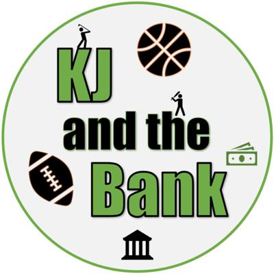 KJ and the Bank - Hot Takes on the NBA, NFL, and more!