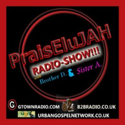 PraisEluJAH brings Da Music and the PraisE! ...with the ALL Chirstian Music DJs  – BROTHER D.  & the First Lady Of Love – SISTER A.  Encouraging everyone, with the Hottest timely songs from GOD'S KINDGDOM.  Layered with the Sweet words of Honey from Gods WORD; and top all that off with some Good Godly fun!   Join us at every Saturday at: THREE STATIONS, TWO HOSTS AND ONE SHOW – ITS PraisEluJAH Radio-SHOW  http://www.gtownradio.com   10am - 12n est.  ><  http://www.urbangospelnetwork.co.uk/shows.html  on every Monday Moring 5am USA 10am in London UK,   also in France, Every Saturday at 4pm est and 9pm.  http://www.b2bradio.co.uk/default.html