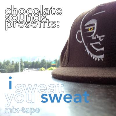 Cover art for chocolate sounds presents: i sweat, you sweat