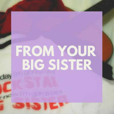 From Your Big Sister