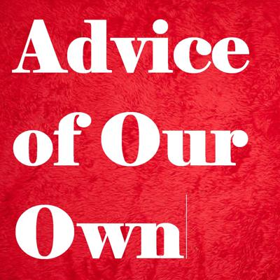 Advice of Our Own