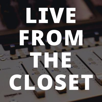 Live from the Closet
