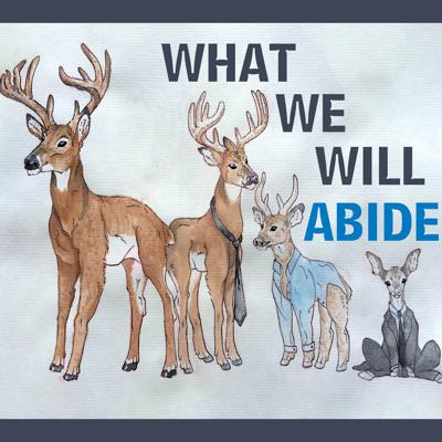 What We Will Abide