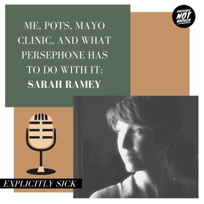 Cover art for (Explicitly Sick) ME, POTS, Mayo Clinic, and What Persephone Has To Do With It: Sarah Ramey - Part 2