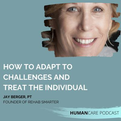 Cover art for (HumanCare podcast) How to Adapt to Challenges and Treat the Individual: Jay Berger – Part 1