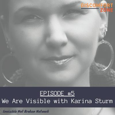 Cover art for (Discomfort Zone podcast) Ep 5: We Are Visible - Karina Sturm