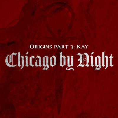 Cover art for Chicago by Night - Origins part 3 - Kay