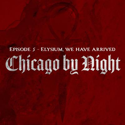 Cover art for Chicago by Night Episode 5 - Elysium we have arrived