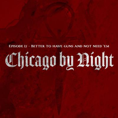 Chicago by Night Episode 15 - Better to have guns and not need 'em