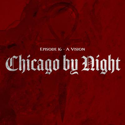 Cover art for Chicago by Night Episode 16 - A Vision