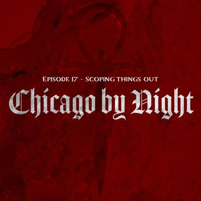 Cover art for Chicago by Night Ep. 17 - Scoping Things Out