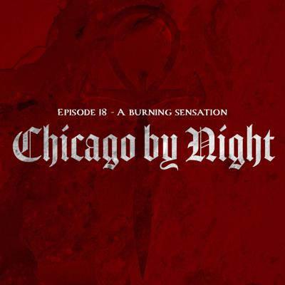 Cover art for Chicago by Night Ep. 18 - A Burning Sensation