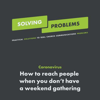 Cover art for Coronavirus: How to reach people when you don't have a weekend gathering
