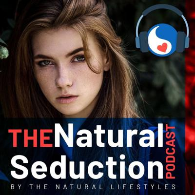 Natural Seduction - The Natural Lifestyles Podcast with James Marshall