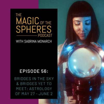 Cover art for 56. Bridges in the Sky & Bridges Yet to Meet: Astrology of May 27 - June 2