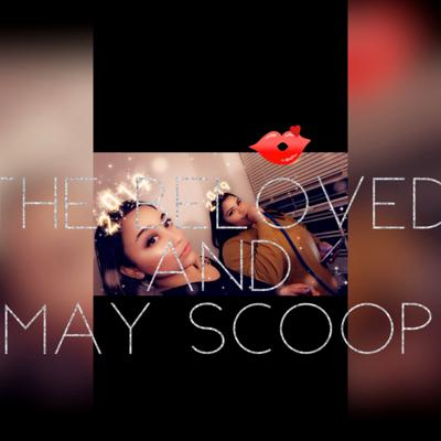 The Beloved and May Scoop